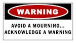 Avoid a Mourning...Acknowledge a Warning Sticker